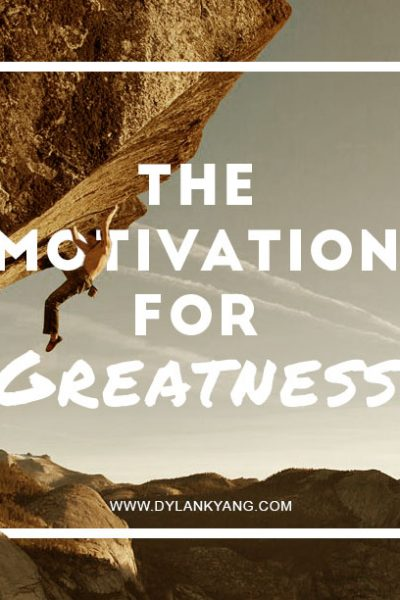 The Motivation for Greatness
