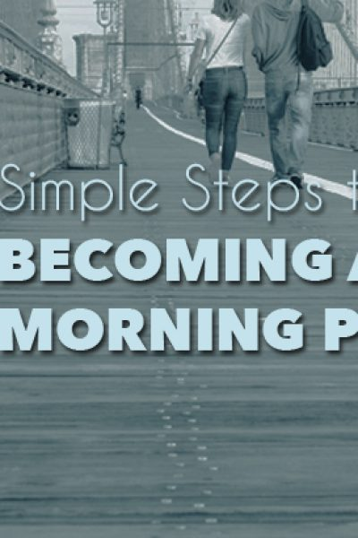 6 Simple Steps To Becoming A Morning Person