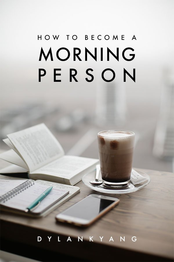How to become a morning person Dylankyang 6 steps for an awesome morning routine